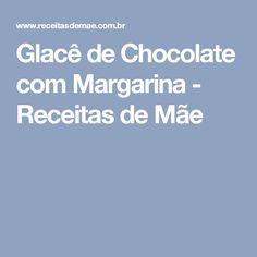 Glacê de Chocolate com Margarina - Receitas de Mãe
