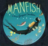 Manfish: A Story of Jacques Cousteau by Jennifer Berne | Picture This! Teaching with Picture Books