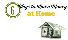 We all want to stay home and spend time with our family.  Here are 6 ways we can make money at home.