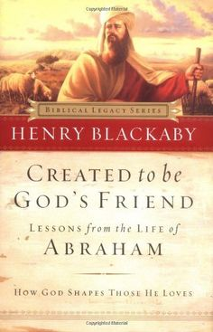 Created to Be God's Friend: How God Shapes Those He Loves (Biblical Legacy Series) - Kindle edition by Henry Blackaby - $9.99