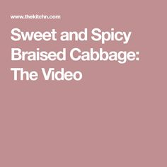 Sweet and Spicy Braised Cabbage: The Video