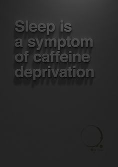 Sleep is a symptom of caffeine deprivation. By Christopher Vinca via Designspiration. #coffee