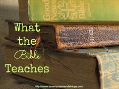 What the Bible Teaches Announcement - Brown Paper and Strings:: next week kicks off the series and starts a podcast on What the Bible Teaches based on a book by the same name by R. A. Torrey