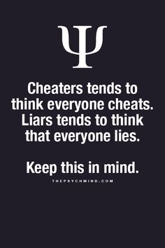 cheaters tends to think everyone cheats. liars tends to think that everyone lies. keep this in mind. You are a cheater many many times over and you are a liar also. Great Quotes, Quotes To Live By, Me Quotes, Inspirational Quotes, Psychology Says, Psychology Quotes, The Words, Provocateur, Life Lessons