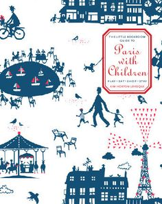 The Little Bookroom Guide to Paris with Children.  This book will change your perspective on travel with children.  BUY IT - coming April 16th.  www.kimlevesque.com