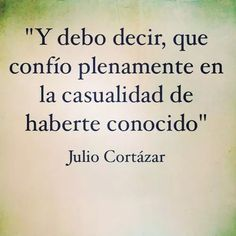 Confío en la casualidad - Julio Cortazar.                                                                                                                                                      Más