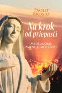 Na krok od priepasti (recenzia) - Medžugorie v Bosne a Hercegovine je moje obľúbené miesto. Aj preto som so záujmom zobral do rúk knihu známeho talianskeho žurnalistu Paola Brosia Na krok od priepasti s podtitulom Medžugorie zmenilo môj život.