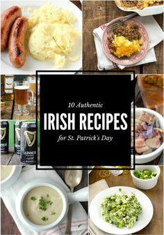 titled photo collage of 10 Authentic Irish Recipes for St. Ireland Food, Scottish Recipes, Canadian Recipes, St. Patricks Day, Pub Food, Greek Recipes, French Recipes, Mexican Recipes, Italian Recipes