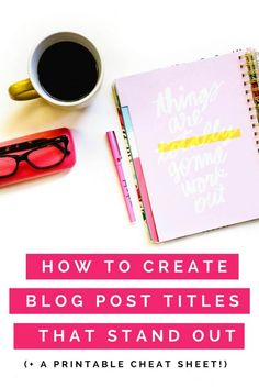 How to create catchy blog post titles that stand out! (Plus a FREE printable cheat sheets!) #freebie #blogging #blogtips #entrepreneur #onlinebusiness