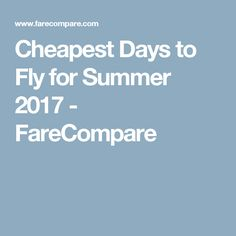 Cheapest Days to Fly for Summer 2017 - FareCompare