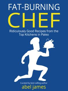 The Fat-Burning Chef E-Cookbook - Ridiculously Good Recipes from the Top Kitchens in Paleo. 170 pages of paleo, gluten-free, real food recipes from 20 of the best paleo cookbook authors and bloggers.
