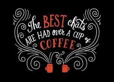 The best chats are had over a cup of coffee