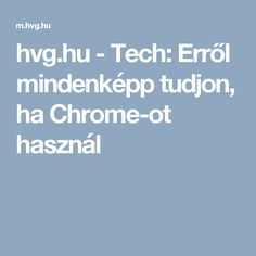 hu - Tech: tudjon, h Mentett jelszó keresése Chrome-ban Chrome, Windows, Calculator, Computers, Android, Internet, Drink, Google, Youtube