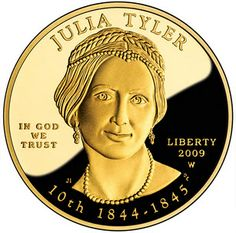 Julia Tyler is the eleventh coin in a series of commemoratives designed to honor former first ladies of the United States.