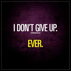 """""""I don't give up. Ever."""" - #dontgiveup #keepgoing #fitmotivation #gymmotivation www.gymquotes.co"""