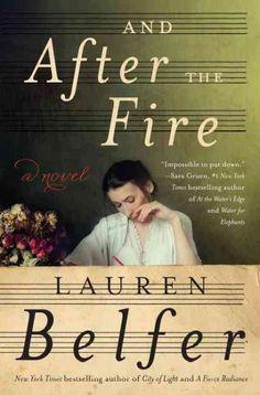 """And After the Fire: A Novel"" by Lauren Belfer."