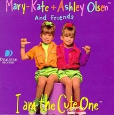 Mary-kate and Ashley:)