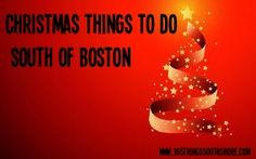 Christmas things to do South Shore South of Boston for December 2013  The whole list!