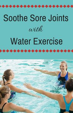 Soothe Sore Joints with Water Exercise Water exercise could be just what the doctor ordered. Working out in the water can ease joint pain and stiffness.