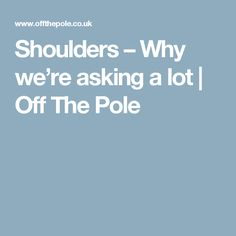 Shoulders – Why we're asking a lot   Off The Pole