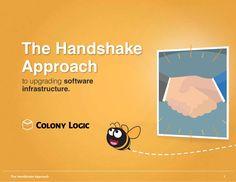 The Handshake Approach to Upgrading Software Infrastructure by Colony Logic (an LA-based Enterprise Business Integration Platform) Enterprise Business, 2 Months, Fails, Cloud, Innovation, Software, Platform, Make Mistakes, Heel