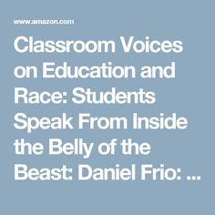 Classroom Voices on Education and Race: Students Speak From Inside the Belly of the Beast: Daniel Frio: 9781475801354: Amazon.com: Books