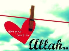 Islam: Give a Heart to ALLAH