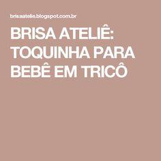 BRISA ATELIÊ: TOQUINHA PARA BEBÊ EM TRICÔ