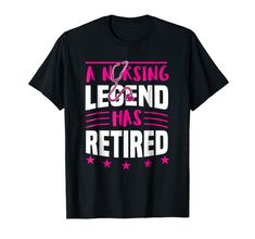 """Retirement Nurse Shirt - A Nursing Legend Has Retired Shirt: Our Retirement Nurse """"A Nursing Legend Has Retired"""" T-Shirt is the perfect gift idea for Men and Women who are retiring this year. It's a great nurse appreciation gift for a birthday or Christmas. People who celebrating pension will love this funny Retirement Nurse tee shirt. It's the perfect gift for retired nurses or retired colleagues. Get this present for the best nurse in your life! Nurse Appreciation Gifts, Tee Shirts, Tees, Branded T Shirts, Nurses, Retirement, Fashion Brands, Birthday, Funny"""