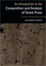 An introduction to the composition and analysis of Greek prose /Eleanor Dickey.-- 1st. pub., reprin.-- United kingdom : Cambridge University Press, 2016 en http://absysnet.bbtk.ull.es/cgi-bin/abnetopac?TITN=548398