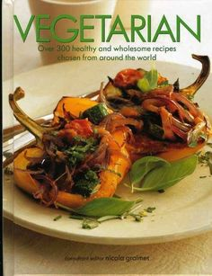 """Consultant editor Nicola Graimes. """"Vegetarianism is not just about achieving optimum health, but should also be an enjoyable and delicious way of eating."""" This is just part of the introduction to this"""