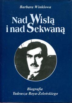 """""""Nad Wisłą i nad Sekwaną. Biografia Tadeusza Boya-Żeleńskiego"""" Barbara Winklowa Cover by Krystyna Töpfer Published by Wydawnictwo Iskry 1998"""