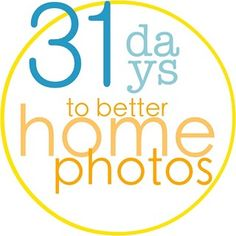 31 Days to better home photos with jen
