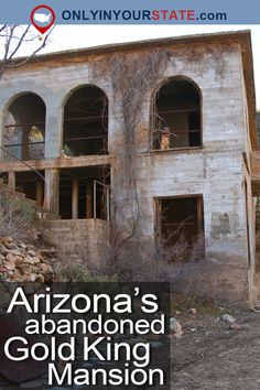 Travel | Arizona | Abandoned | Abandoned Mansion | Eerie | Haunted Houses | Attractions | Things To Do | Urban Exploring | Gold King Mansion | Hualapai Mountains | Arizona Photography