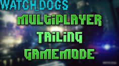 Watch Dogs: Multiplayer Tailing Gamemode (Early Watch Dogs Gameplay)