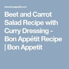 Beet and Carrot Salad Recipe with Curry Dressing - Bon Appétit Recipe   Bon Appetit