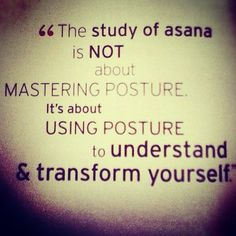 """""""the study of asana is not about mastering posture. it's about using posture to understand & transform yourself"""" yoga quote Yoga Flow, Yoga Meditation, Yoga Inspiration, Namaste, Yoga Philosophy, Indian Philosophy, Bikram Yoga, Yoga Quotes, Yoga Tips"""