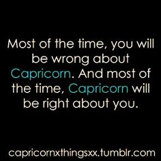 Most of the time, you will be wrong about Capricorn. And most of the time, Capricorn will be right about you. Sorry, but this is really true! I rarely will even make a statement unless I'm sure (verified) that it's true. All About Capricorn, Capricorn Quotes, Zodiac Signs Capricorn, Capricorn And Aquarius, My Zodiac Sign, Capricorn Images, Pisces Horoscope, Astrology Signs, Karma