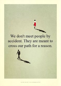 Usually because we are missing something in our lives. Or rather overlooking something in life? Some people show up at the most random times. Some for only a few seconds, and others stay a life time. Every connection serves a purpose! The good & the bad!