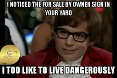Real Estate Humor - For Sale by owners! LOL They do make me laugh when I hear their expectations….