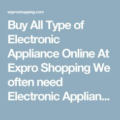 Buy All Type of Electronic Appliance Online At Expro Shopping  We often need Electronic Appliance as they are very useful and helpful today. Expro Shopping brings to you a diverse collection ofElectronic Appliance at one place at best price.    Shop Online for Electronic Appliance  You will come across best price Electronic Appliance, Best deals of all types ofElectronic Appliance / Electronic Supplies with cash on delivery and fast shipment options.    Keywords for best search…