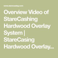 Overview Video of StareCashing Hardwood Overlay System | StareCasing Hardwood Overlay System
