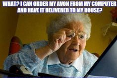 Yes! You can order your beauty products online and have them sent directly to you. And we are not just your granny's Avon anymore. Check out our amazing products! www.youravon.com/joylehman