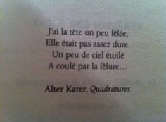 """Alter Karer """"J'ai la tête un peu fêlée, elle était pas assez dure. Un peu de ciel étoilé a coulé par la fêlure..."""""""