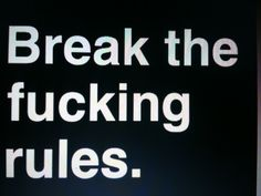 break the rules that oppress... play by those that protect...