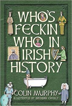 Who's Feckin' Who in Irish History (The Feckin' Collection): Amazon.co.uk: Colin Murphy, Brendan O'Reilly: 9781847176325: Books