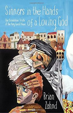 Sinners in the Hands of a Loving God: The Scandalous Trut...