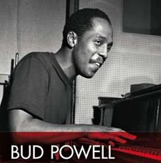 Bud Powell-the bebop pianist who influenced so many of us even though he only lived to the age of 42