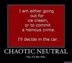 Chaotic Neutral is just like this