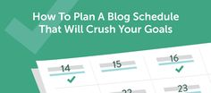 How To Plan A Blog Schedule That Will Crush Your Goals